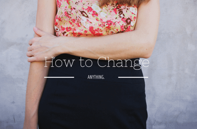 HOW TO MAKE A CHANGE