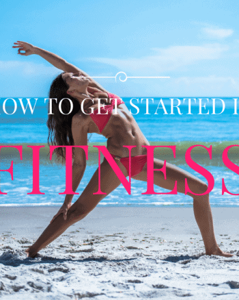 HOW TO GET STARTED GETTING FIT